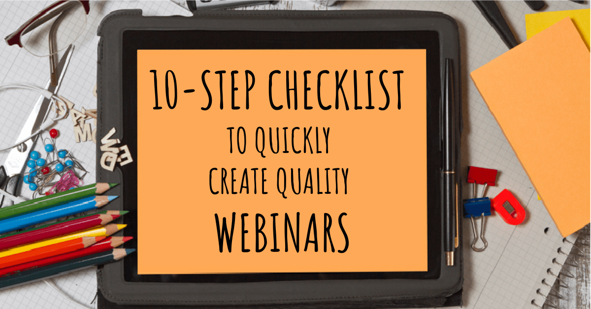 Move Quickly to Create a Quality Webinar with 10-Step Checklist